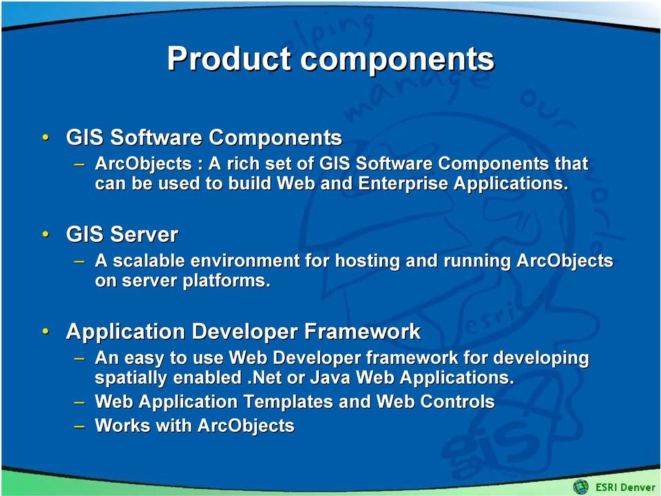 GIS Server A scalable environment for hosting and running ArcObjects on server platforms.