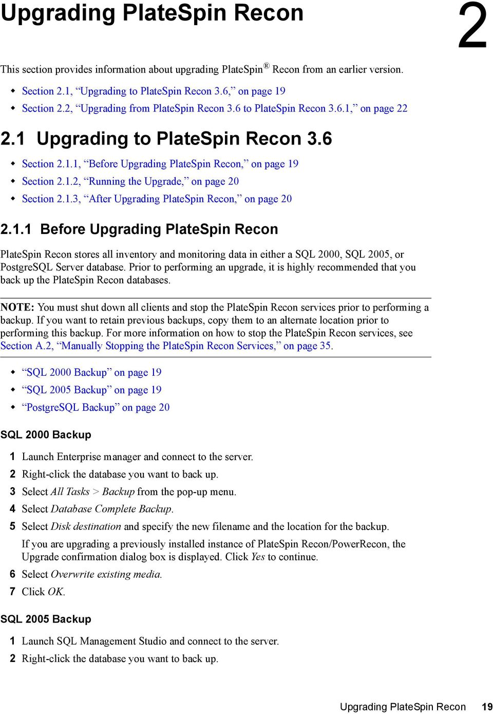 1.3, After Upgrading PlateSpin Recon, on page 20 2.1.1 Before Upgrading PlateSpin Recon PlateSpin Recon stores all inventory and monitoring data in either a SQL 2000, SQL 2005, or PostgreSQL Server database.