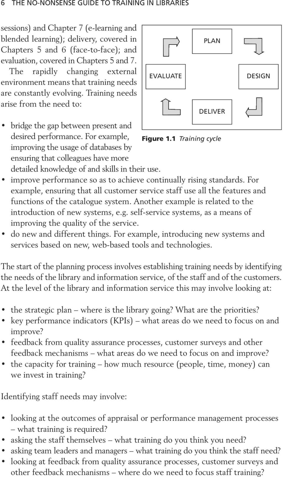 For example, Figure 1.1 Training cycle improving the usage of databases by ensuring that colleagues have more detailed knowledge of and skills in their use.