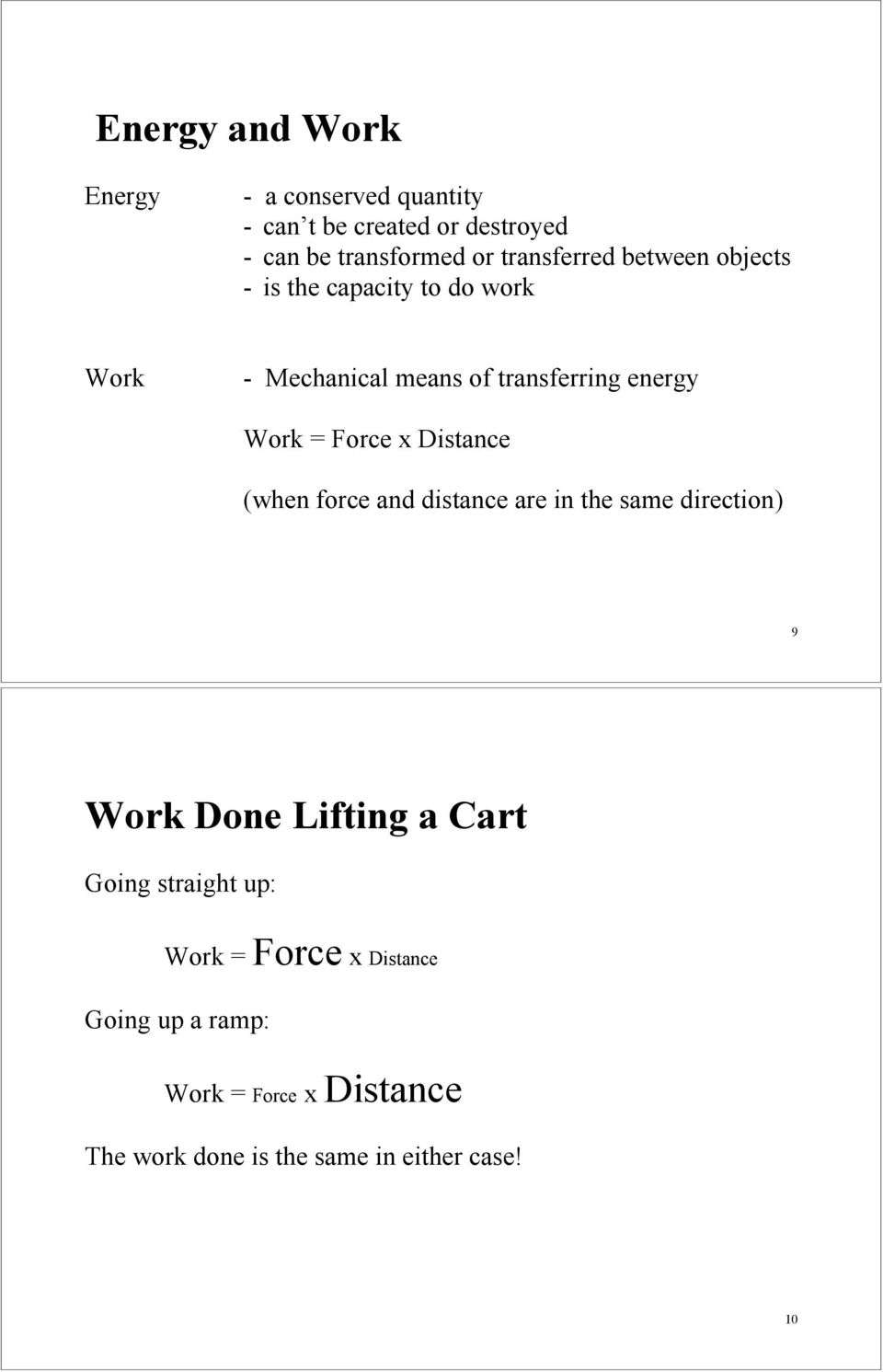 = Force x Distance (when force and distance are in the same direction) 9 Work Done Lifting a Cart Going