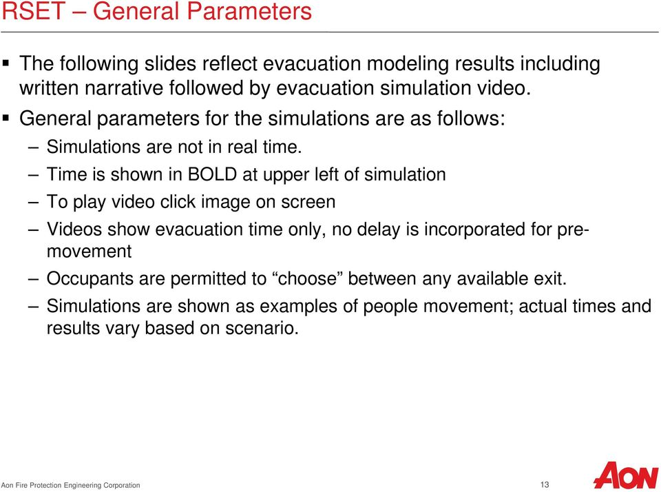Time is shown in BOLD at upper left of simulation To play video click image on screen Videos show evacuation time only, no delay is incorporated for