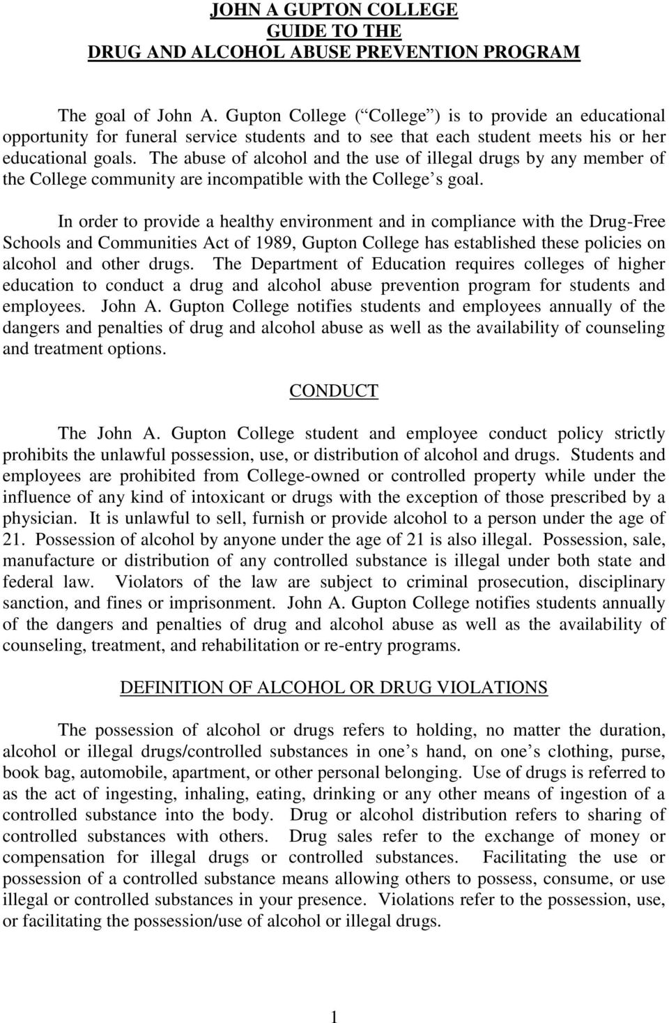 The abuse of alcohol and the use of illegal drugs by any member of the College community are incompatible with the College s goal.