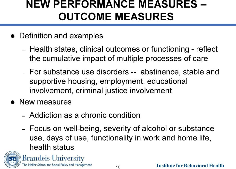 supportive housing, employment, educational involvement, criminal justice involvement New measures Addiction as a chronic