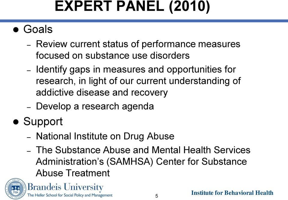 understanding of addictive disease and recovery Develop a research agenda Support National Institute on