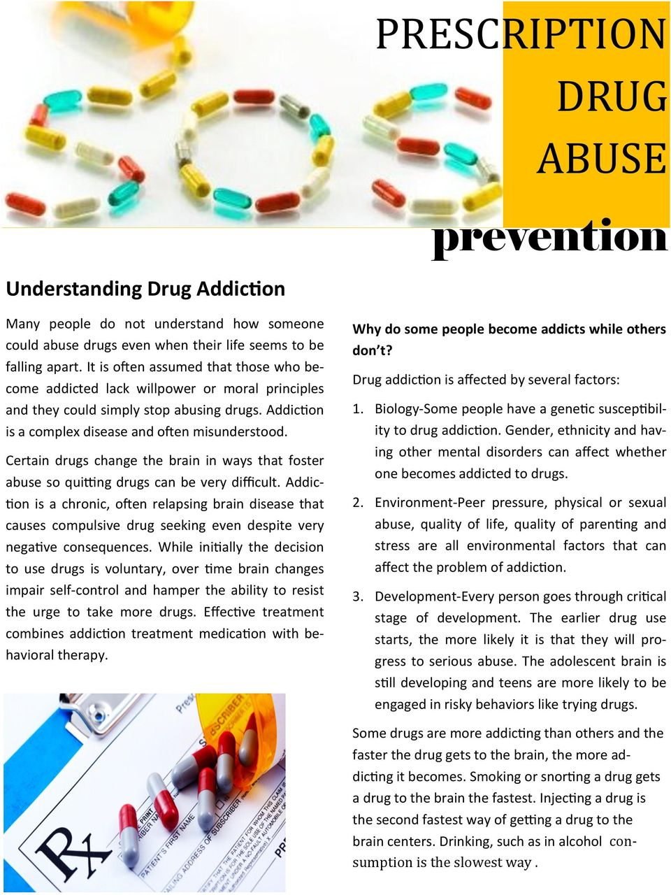Certain drugs change the brain in ways that foster abuse so quitting drugs can be very difficult.