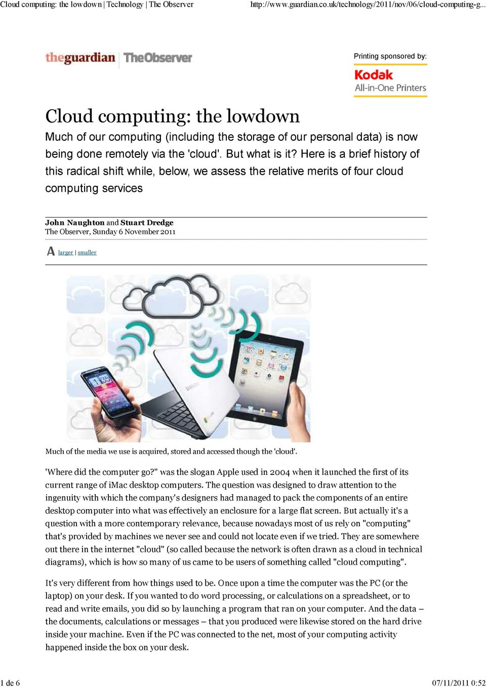 Here is a brief history of this radical shift while, below, we assess the relative merits of four cloud computing services John Naughton and Stuart Dredge The Observer, Sunday 6 November 2011 larger