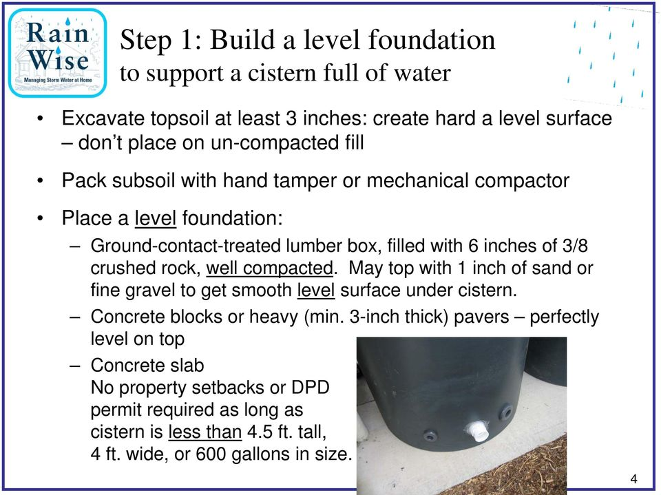 rock, well compacted. May top with 1 inch of sand or fine gravel to get smooth level surface under cistern. Concrete blocks or heavy (min.