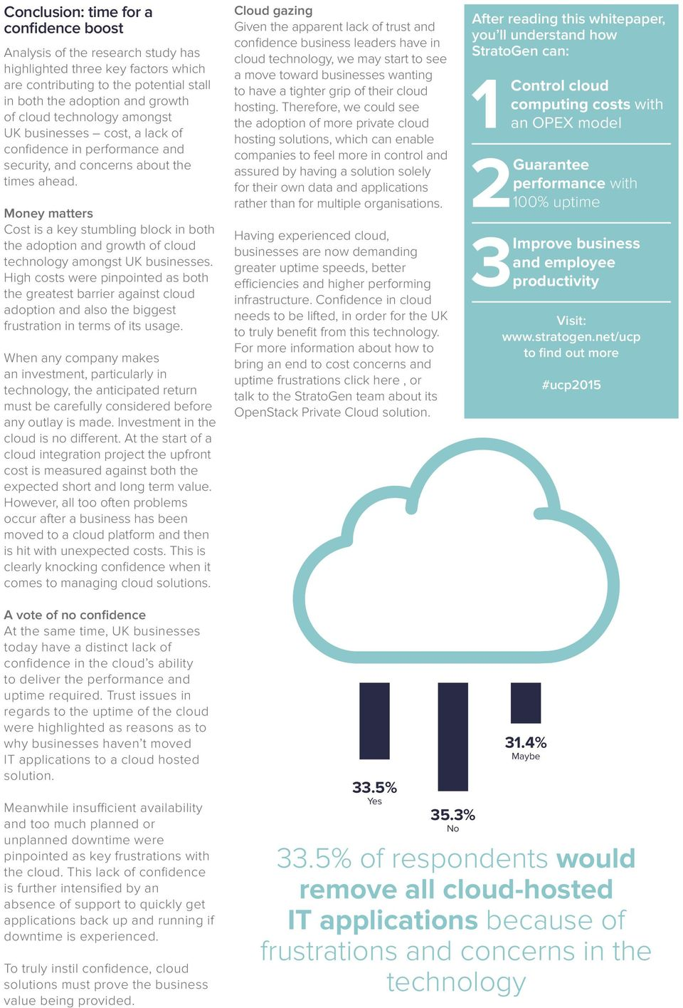 Money matters Cost is a key stumbling block in both the adoption and growth of cloud technology amongst UK businesses.