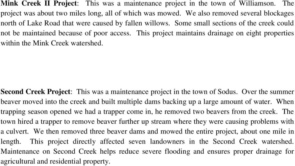 This project maintains drainage on eight properties within the Mink Creek watershed. Second Creek Project: This was a maintenance project in the town of Sodus.