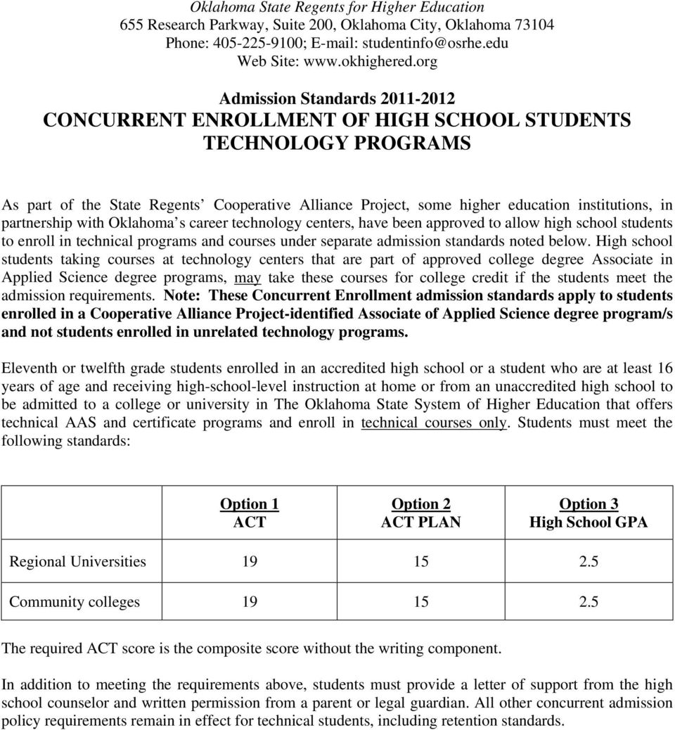 High school students taking courses at technology centers that are part of approved college degree Associate in Applied Science degree programs, may take these courses for college credit if the