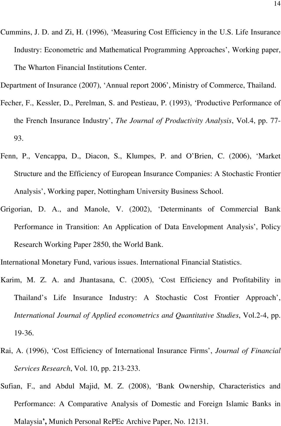 Department of Insurance (2007), Annual report 2006, Ministry of Commerce, Thailand. Fecher, F., Kessler, D., Perelman, S. and Pestieau, P.
