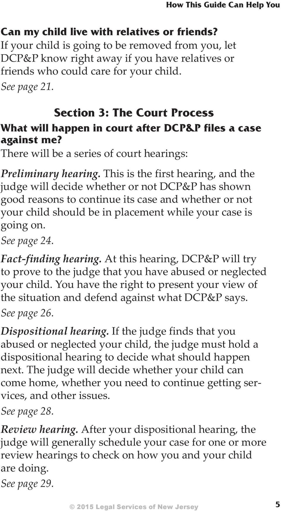 Sec tion 3: The Court Pro cess What will hap pen in court af ter DCP&P files a case against me? There will be a se ries of court hear ings: Preliminary hearing.