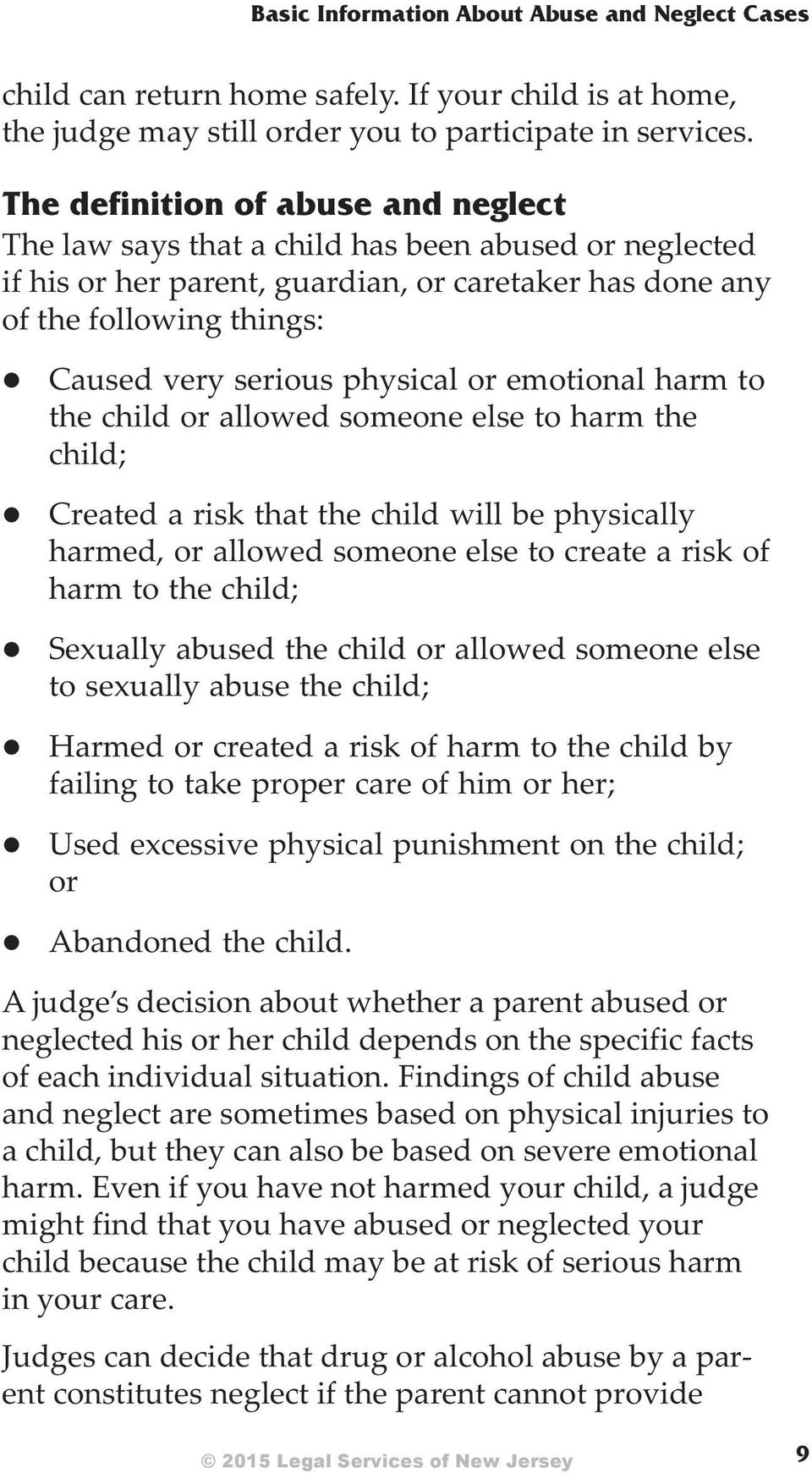 ri ous phys i cal or emo tional harm to the child or al lowed some one else to harm the child; Cre ated a risk that the child will be phys i cally harmed, or al lowed some one else to cre ate a risk
