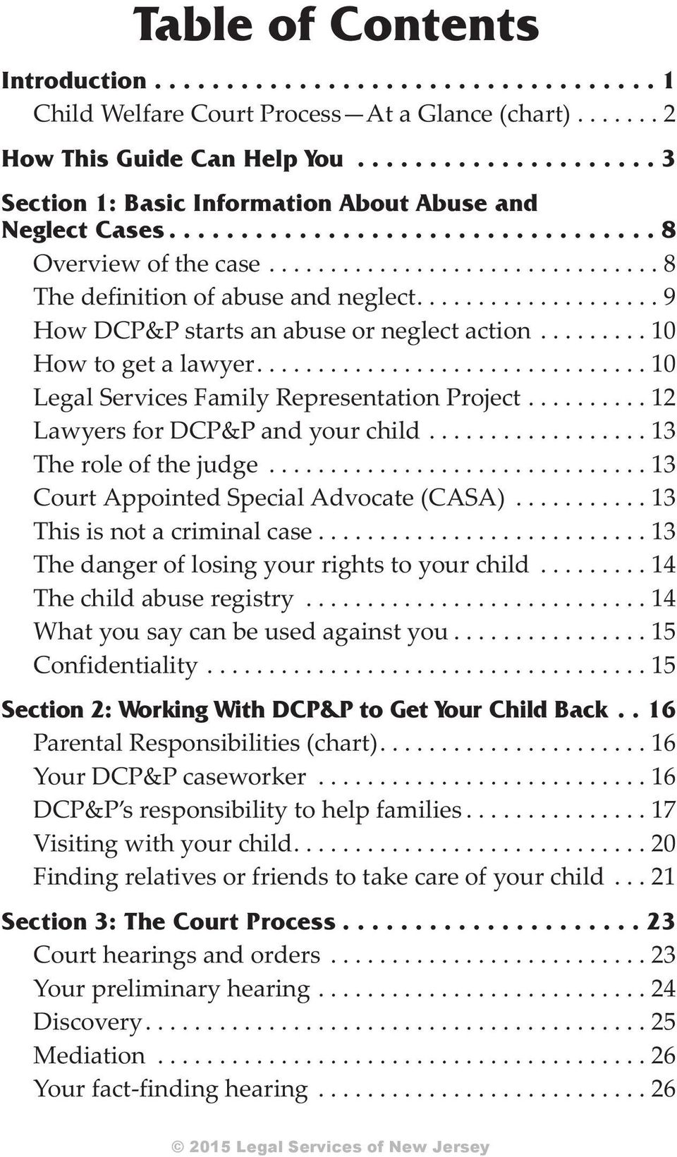 ..12 Law yers for DCP&P and your child...13 The role of the judge...13 Court Appointed Special Advocate (CASA)...13 This is not a crim i nal case...13 The dan ger of los ing your rights to your child.