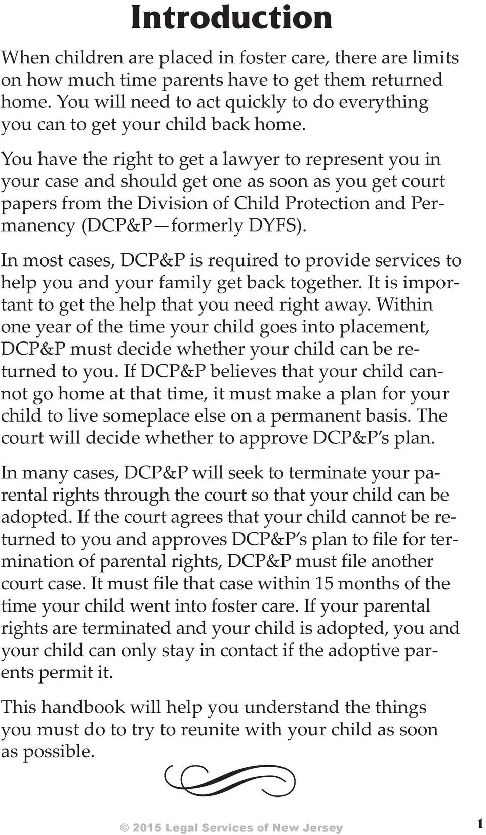 You have the right to get a law yer to rep re sent you in your case and should get one as soon as you get court pa pers from the Di vi sion of Child Pro tec tion and Per - manency (DCP&P for merly