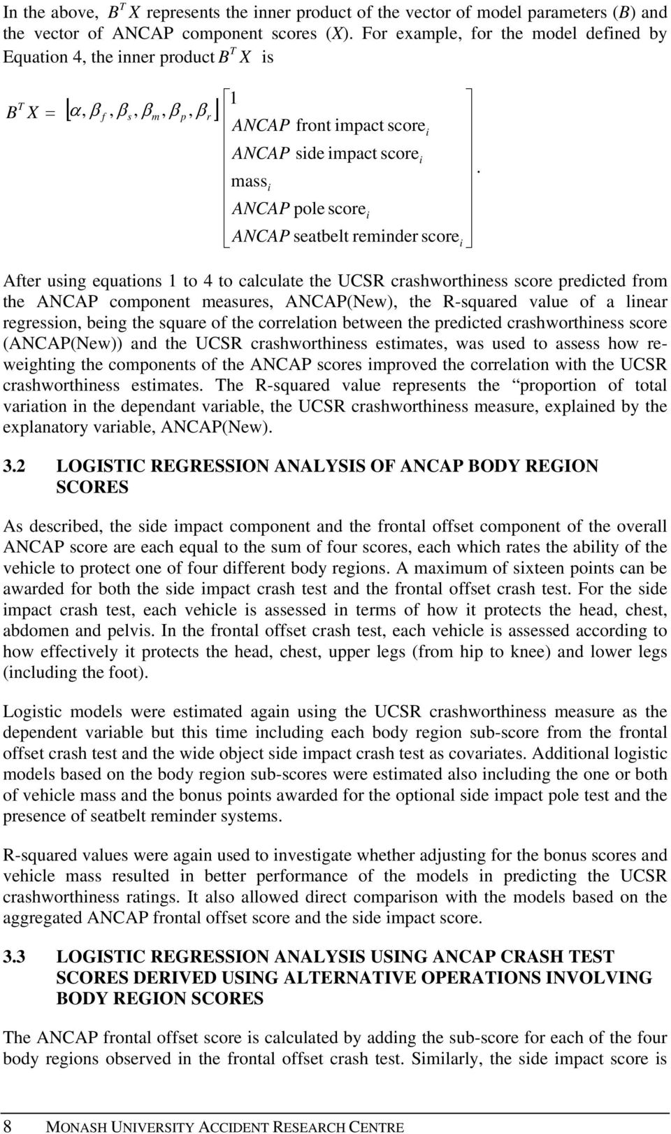 massi ANCAP pole score i ANCAP seatbelt reminder scorei After using equations 1 to 4 to calculate the UCSR crashworthiness score predicted from the ANCAP component measures, ANCAP(New), the R-squared