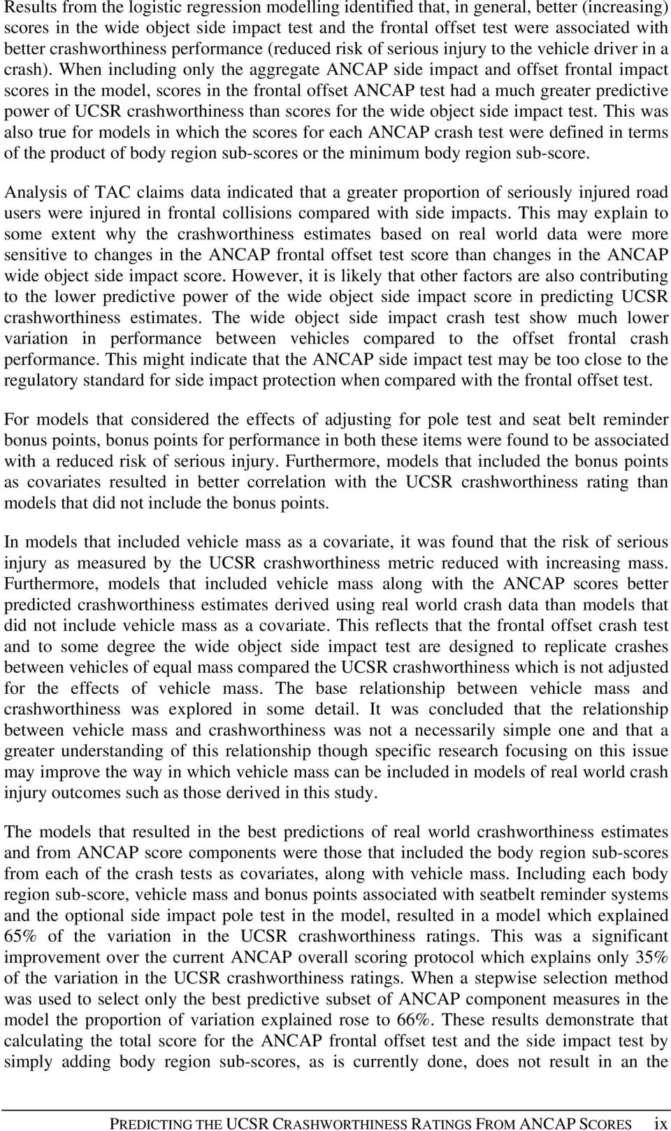 When including only the aggregate ANCAP side impact and offset frontal impact scores in the model, scores in the frontal offset ANCAP test had a much greater predictive power of UCSR crashworthiness