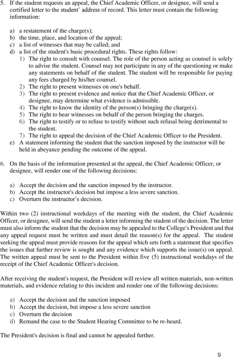 student's basic procedural rights. These rights follow: 1) The right to consult with counsel. The role of the person acting as counsel is solely to advise the student.