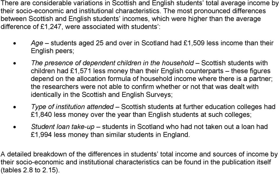 Scotland had 1,509 less income than their English peers; The presence of dependent children in the household Scottish students with children had 1,571 less money than their English counterparts these