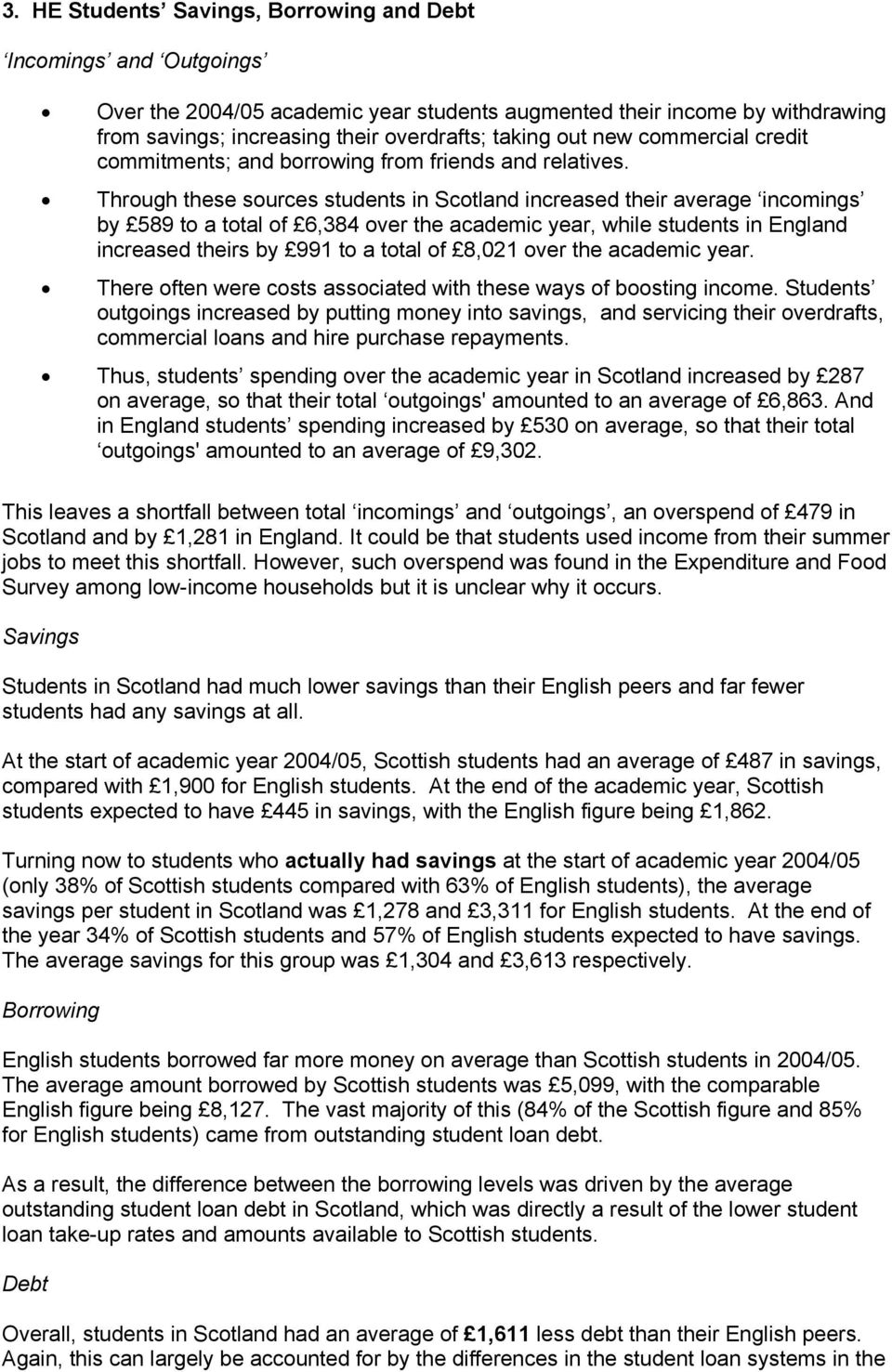 Through these sources students in Scotland increased their average incomings by 589 to a total of 6,384 over the academic year, while students in England increased theirs by 991 to a total of 8,021