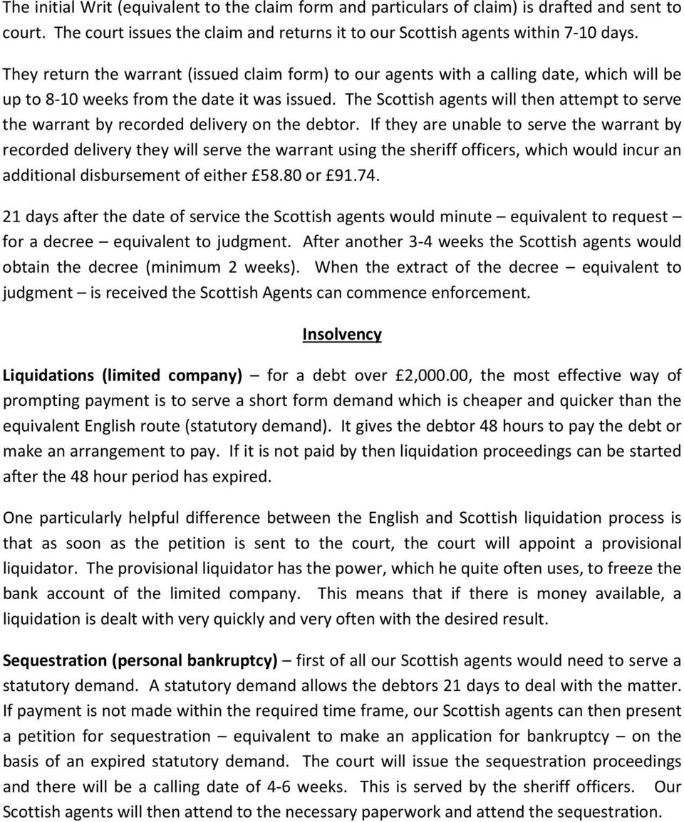 The Scottish agents will then attempt to serve the warrant by recorded delivery on the debtor.