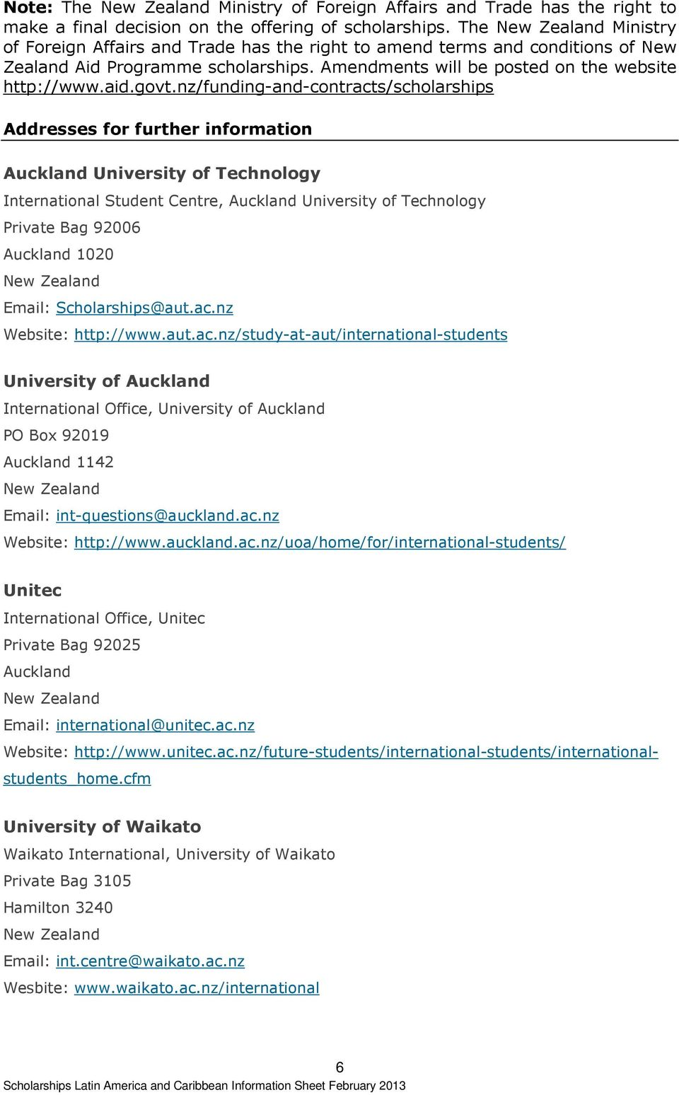 nz/funding-and-contracts/scholarships Addresses for further information Auckland University of Technology International Student Centre, Auckland University of Technology Private Bag 92006 Auckland