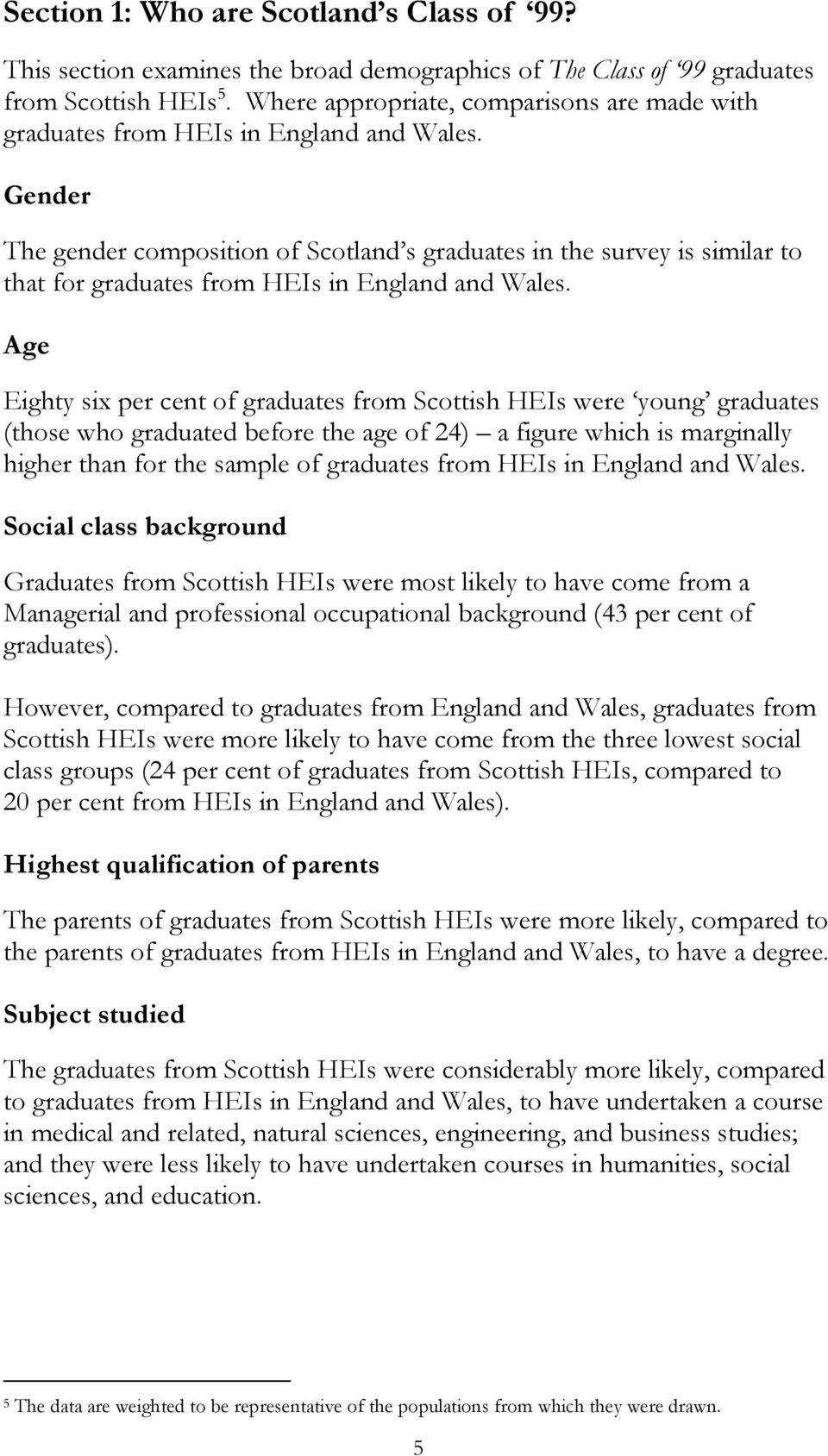 Gender The gender composition of Scotland s graduates in the survey is similar to that for graduates from HEIs in England and Wales.
