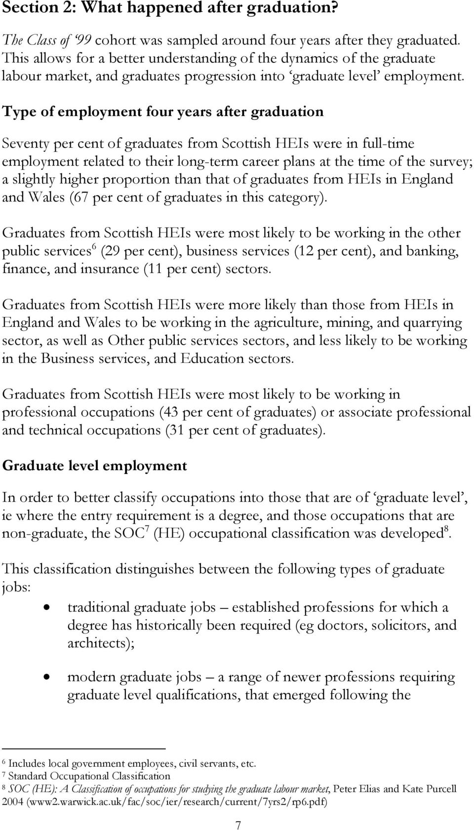 Type of employment four years after graduation Seventy per cent of graduates from Scottish HEIs were in full-time employment related to their long-term career plans at the time of the survey; a