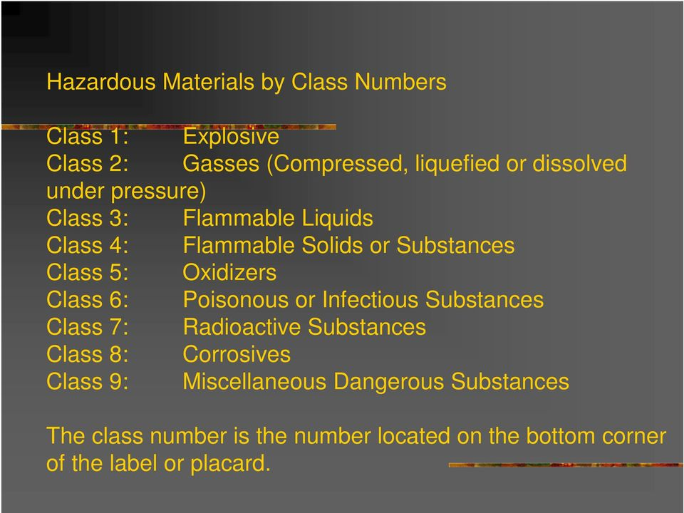 6: Poisonous or Infectious Substances Class 7: Radioactive Substances Class 8: Corrosives Class 9: