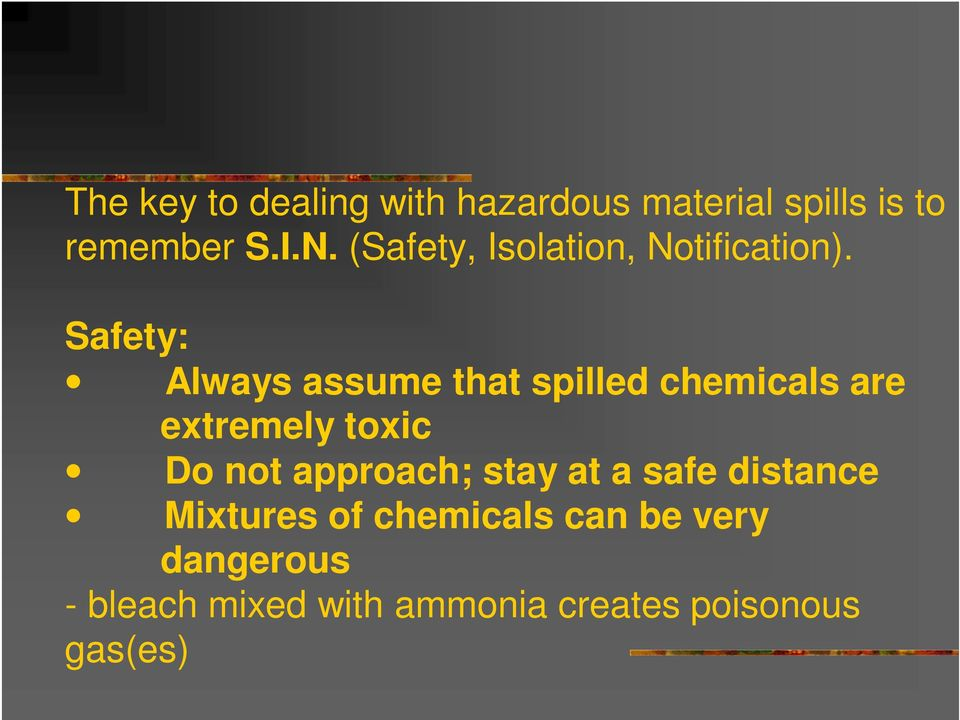 Safety: Always assume that spilled chemicals are extremely toxic Do not