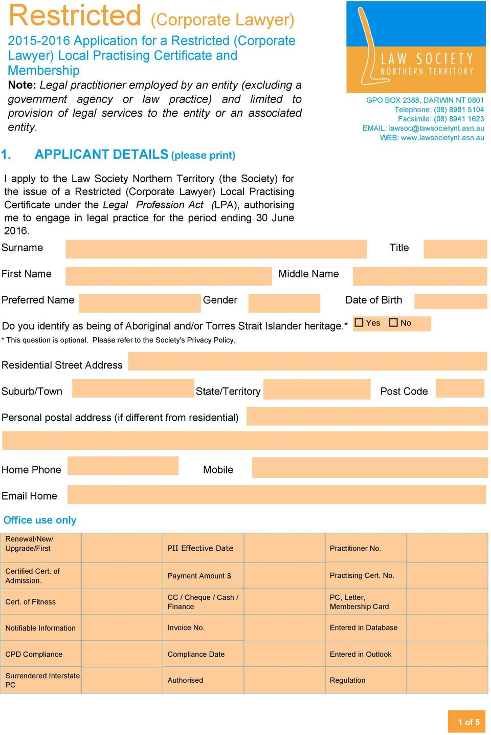 APPLICANT DETAILS (please print) I apply to the Law Society rthern Territory (the Society) for the issue of a Restricted (Corporate Lawyer) Local Practising Certificate under the Legal Profession Act