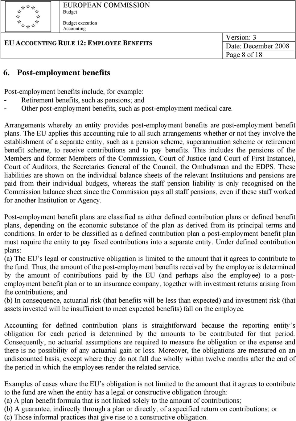 Arrangements whereby an entity provides post-employment benefits are post-employment benefit plans.