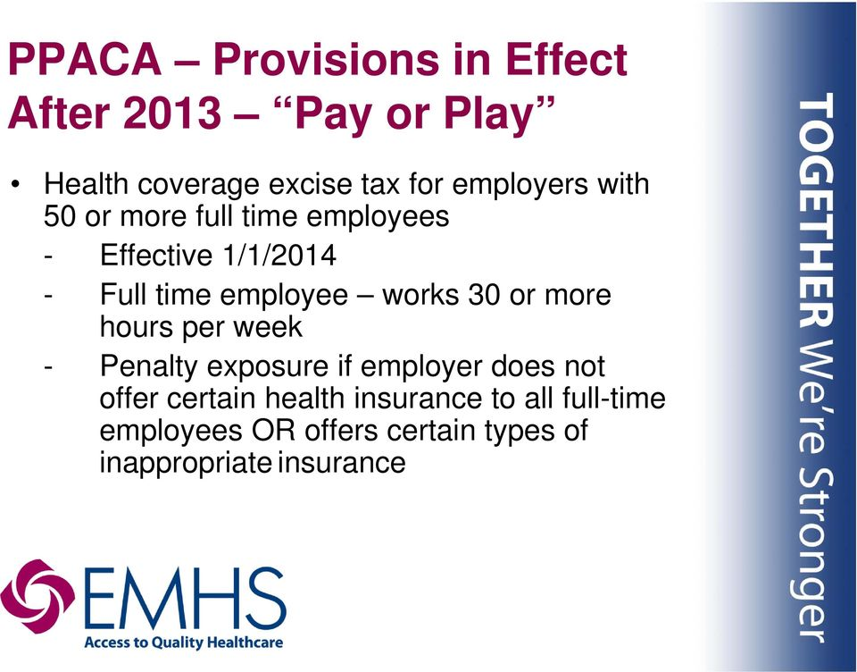 works 30 or more hours per week - Penalty exposure if employer does not offer certain
