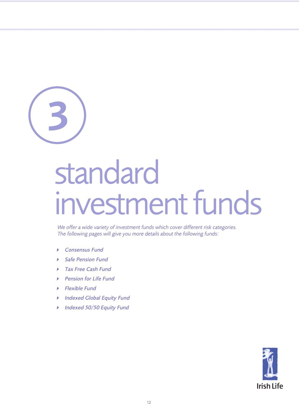 The following pages will give you more details about the following funds: 4