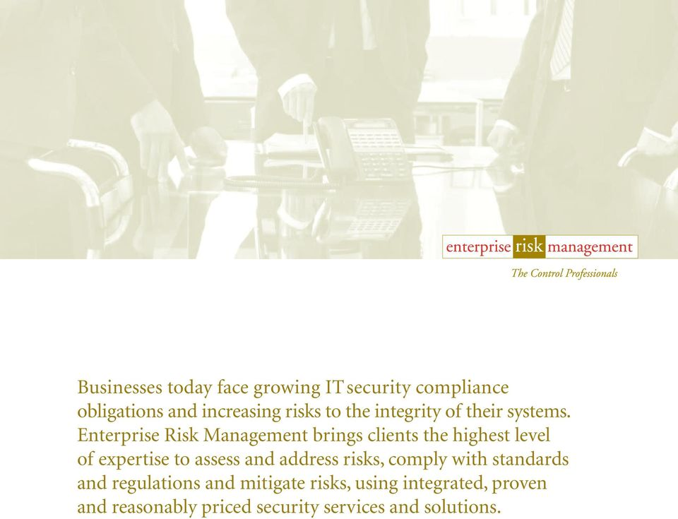 Enterprise Risk Management brings clients the highest level of expertise to assess and