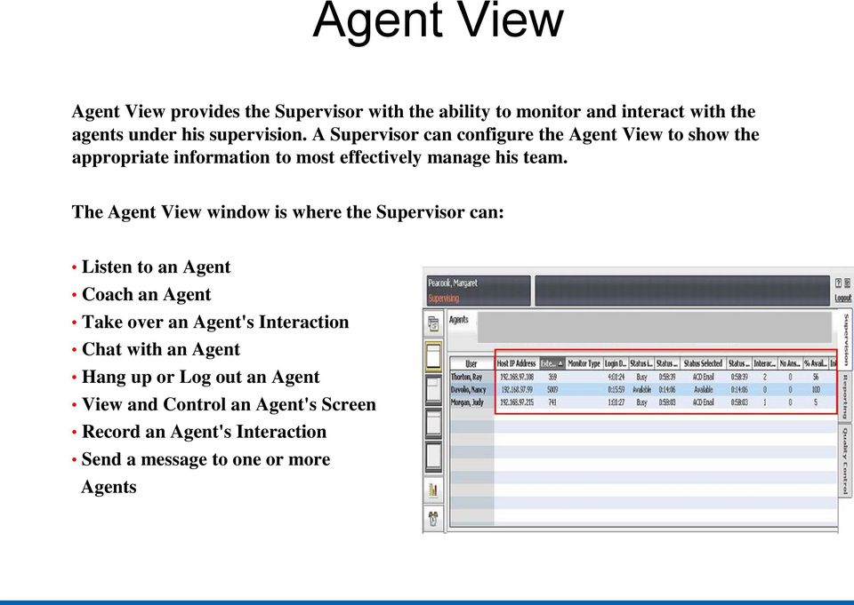 The Agent View window is where the Supervisor can: Listen to an Agent Coach an Agent Take over an Agent's Interaction Chat