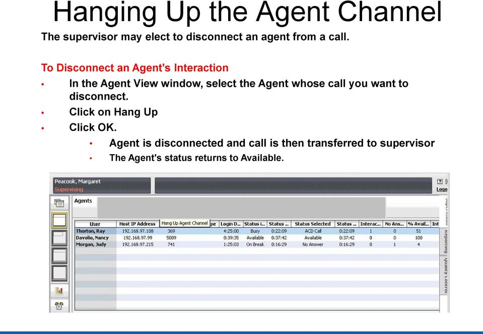 Agent whose call you want to disconnect. Click on Hang Up Click OK.
