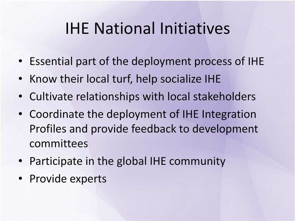 stakeholders Coordinate the deployment of IHE Integration Profiles and provide