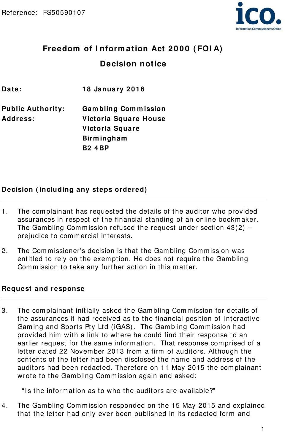 The Gambling Commission refused the request under section 43(2) prejudice to commercial interests. 2. The Commissioner s decision is that the Gambling Commission was entitled to rely on the exemption.
