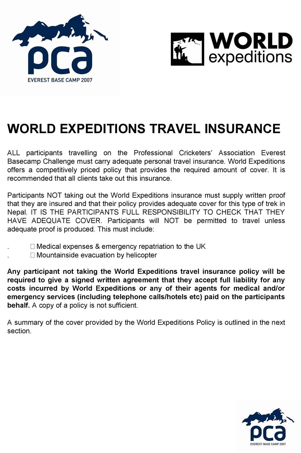 Participants NOT taking out the World Expeditions insurance must supply written proof that they are insured and that their policy provides adequate cover for this type of trek in Nepal.