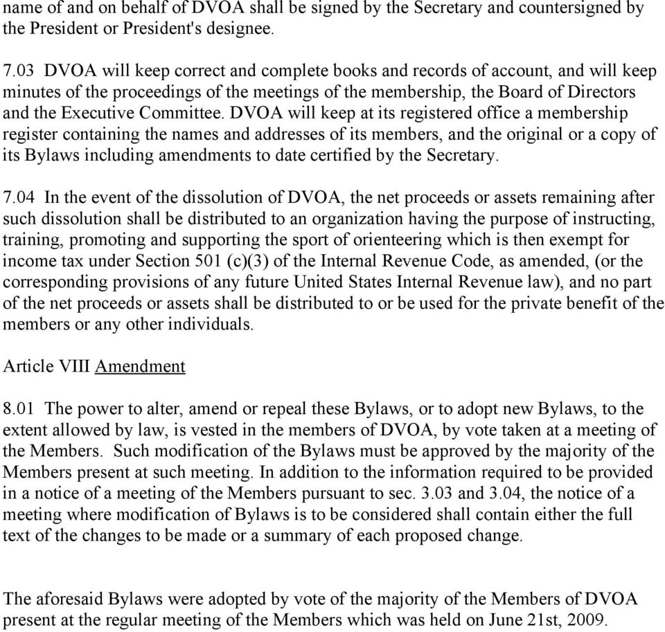 DVOA will keep at its registered office a membership register containing the names and addresses of its members, and the original or a copy of its Bylaws including amendments to date certified by the