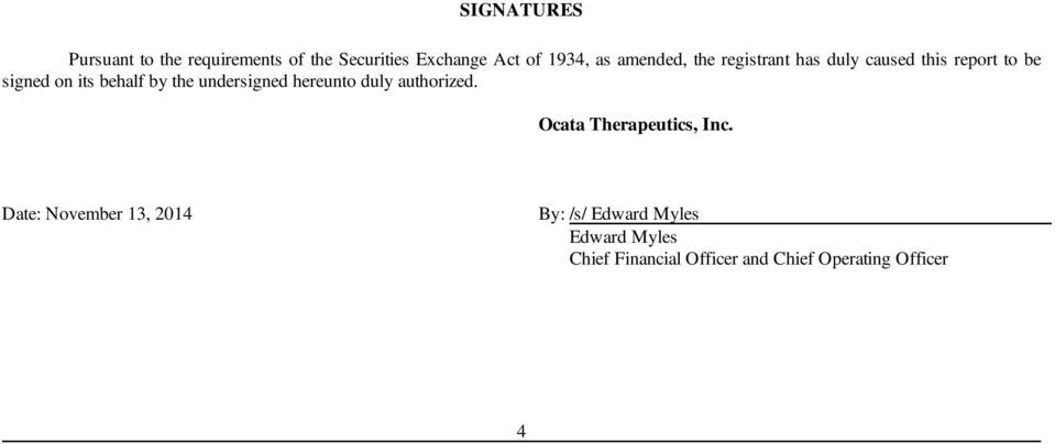 the undersigned hereunto duly authorized. Ocata Therapeutics, Inc.