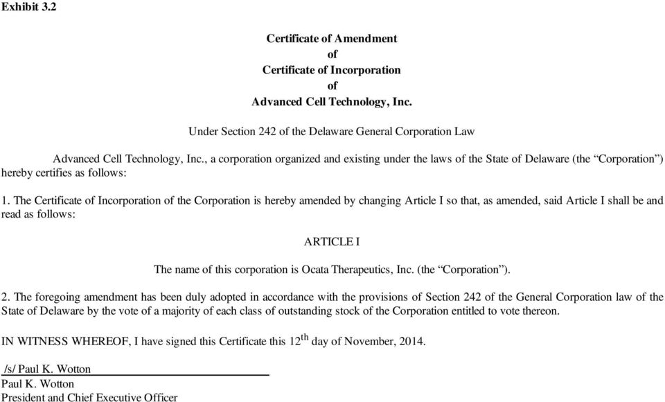 The Certificate Incorporation the Corporation is hereby amended by changing Article I so that, as amended, said Article I shall be and read as follows: ARTICLE I The name this corporation is Ocata