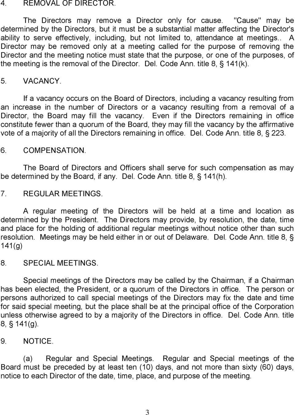 . A Director may be removed only at a meeting called for the purpose of removing the Director and the meeting notice must state that the purpose, or one of the purposes, of the meeting is the removal