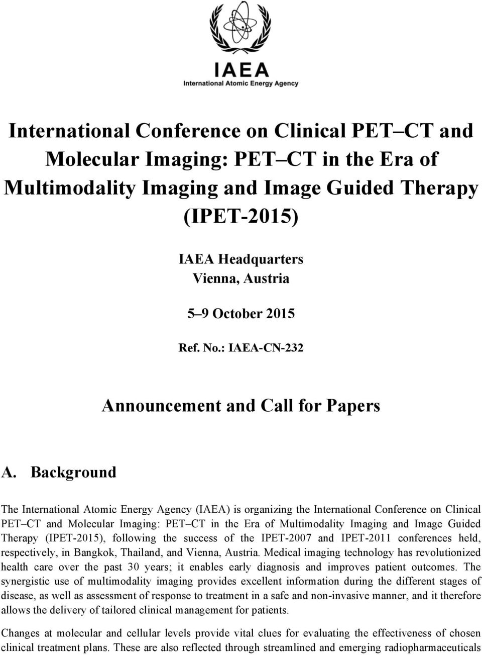 Background The International Atomic Energy Agency (IAEA) is organizing the International Conference on Clinical PET CT and Molecular Imaging: PET CT in the Era of Multimodality Imaging and Image