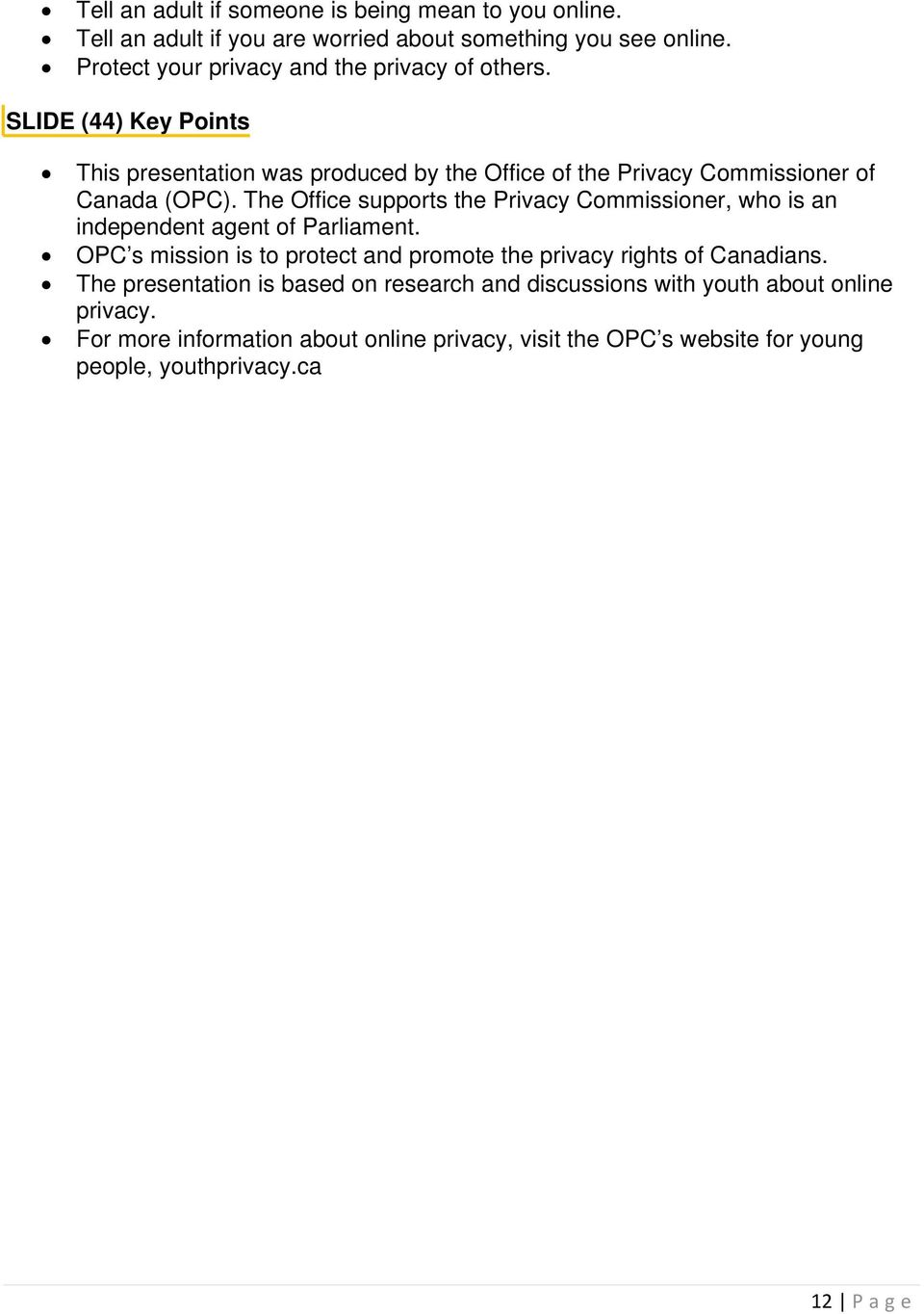 The Office supports the Privacy Commissioner, who is an independent agent of Parliament.