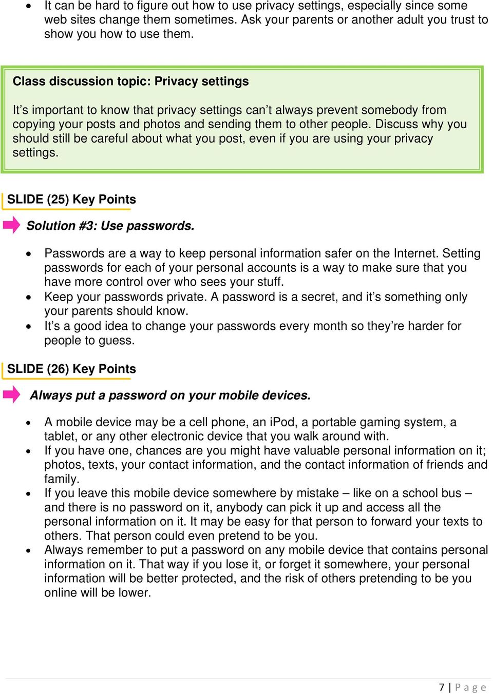 Discuss why you should still be careful about what you post, even if you are using your privacy settings. SLIDE (25) Key Points Solution #3: Use passwords.