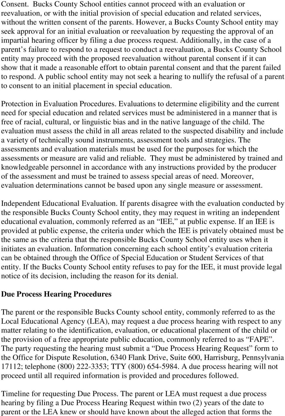 However, a Bucks County School entity may seek approval for an initial evaluation or reevaluation by requesting the approval of an impartial hearing officer by filing a due process request.