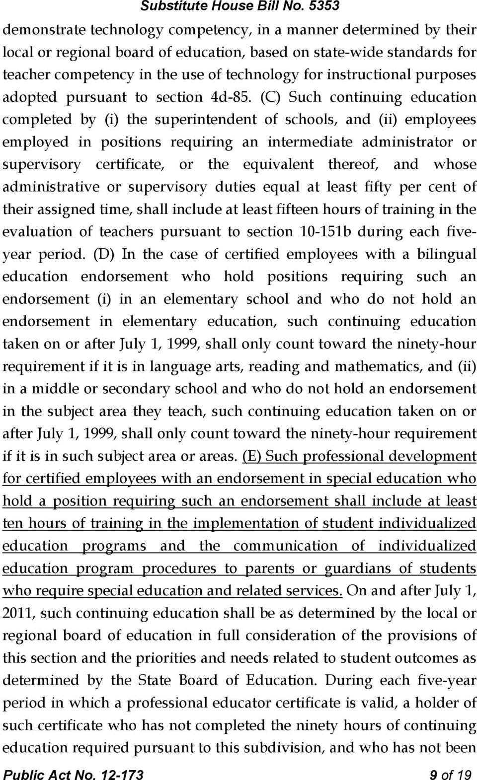 (C) Such continuing education completed by (i) the superintendent of schools, and (ii) employees employed in positions requiring an intermediate administrator or supervisory certificate, or the