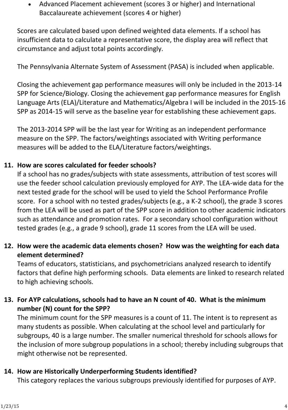The Pennsylvania Alternate System of Assessment (PASA) is included when applicable. Closing the achievement gap performance measures will only be included in the 2013-14 SPP for Science/Biology.
